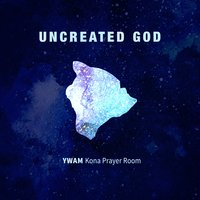 Uncreated God — YWAM Kona Prayer Room