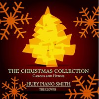 The Christmas Collection - Carols and Hymns — Франц Грубер, Huey Piano Smith, The Clowns, Huey Piano Smith, The Clowns