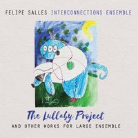 The Lullaby Project and Other Works for Large Ensemble — Felipe Salles, Kyle Saulnier, Interconnections Ensemble