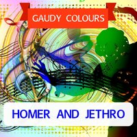 Gaudy Colours — Homer and Jethro
