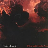 Where Light Toches None — Twin Obscenity