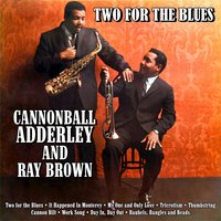 Two for the Blues — Ray Brown, Cannonball Adderly, Cannonball Adderly, Ray Brown