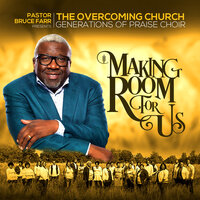 Making Room for Us — Pastor Bruce Farr, The Overcoming Church Generations of Praise Choir
