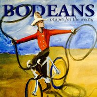 Prayer for the Weary — Bodeans