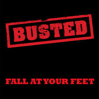 Fall At Your Feet — Busted
