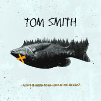 Isn't It Good to Be Lost in the Woods — Tom Smith