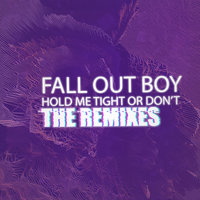 HOLD ME TIGHT OR DON'T — Fall Out Boy