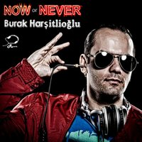 Now or Never — Burak Harsitlioglu
