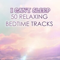 I Can't Sleep - Relaxing Music for Sleeping Soundly at Night, 50 Bedtime Ambient Tracks — сборник