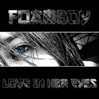 Love in Her Eyes — Foamboy