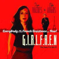 G.I.R.L.F.R.E.N (You Know I've Got A) — Everybody Was in the French Resistance...Now!