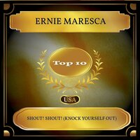 Shout! Shout! (Knock Yourself Out) — Ernie Maresca