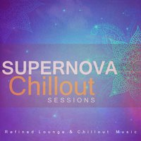Supernova Chillout Sessions (Refined Lounge & Chillout Music) — сборник