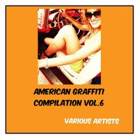 American Graffiti Compilation, Vol. 6 — сборник