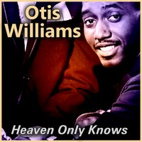 Heaven Only Knows — Otis Williams