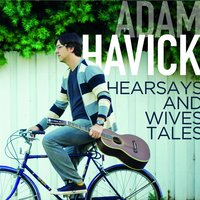 Hearsays and Wives Tales — Adam Havick