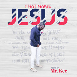 That Name Jesus — Mr. Kee