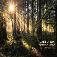 Komorebi — California Guitar Trio
