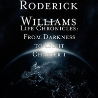 Life Chronicles: From Darkness to Light, Chapter 1 — Roderick Williams