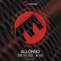 Bring That House / We Have — Allonso