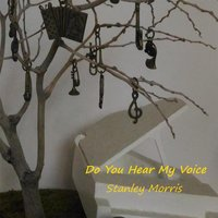 Do You Hear My Voice — Stanley Morris