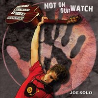 Not on Our Watch — Joe Solo