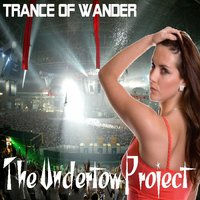 Trance of Wander — The Undertow Project