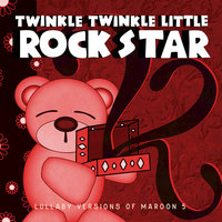 Lullaby Versions of Maroon 5 — Twinkle Twinkle Little Rock Star