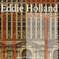 It's Not Too Late — Eddie Holland