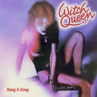 Bang a Gong — Witch Queen