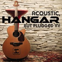 Acoustic, But Plugged In! — Hangar