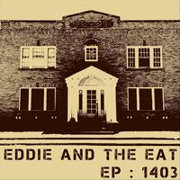 EP: 1403 — Eddie and the Eat
