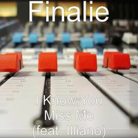 I Know You Miss Me — Illiano, Finalie