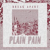 Break Apart — Plain Pain