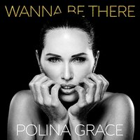 Wanna Be There — Polina Grace