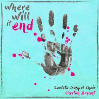 Where Will It End — Soweto Gospel Choir, Clayton Bryant, Musica for Africa