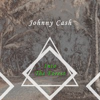 Into The Forest — Johnny Cash