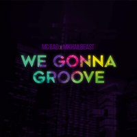 We Gonna Groove — Mc Bad, Mikhail Beast