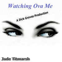Watching Ova Me — Jade Titmarsh