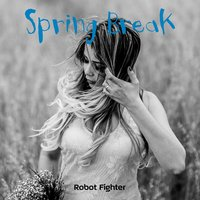 Spring Break — Robot Fighter