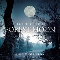 Light of the Forest Moon — Myristica, Phil Thornton, Lilith, Albert Buga