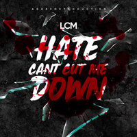 Hate Cant Cut Me Down — LCM