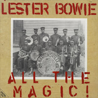 All The Magic! / The One And Only — Lester Bowie