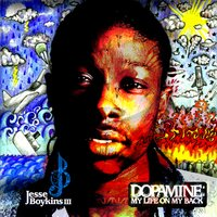 Dopamine: My Life on My Back — Jesse Boykins III