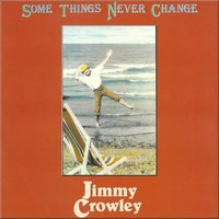 Some Things Never Change — Jimmy Crowley