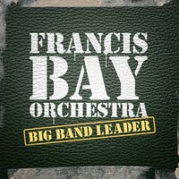 Big Band Leader — The Francis Bay Orchestra