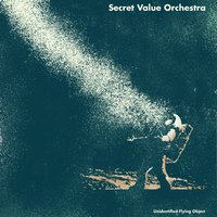 Unidentified Flying Object — Secret Value Orchestra
