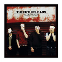 This Is Not The World — The Futureheads