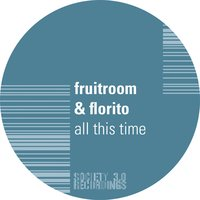 All This Time — Florito, Fruitroom, Fruitroom & Florito