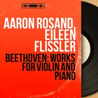 Beethoven: Works for Violin and Piano — Aaron Rosand, Eileen Flissler, Людвиг ван Бетховен